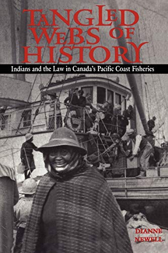 Tangled Webs of History: Indians and the Law in Canadas Pacific Coast Fisheries: Dianne Newell