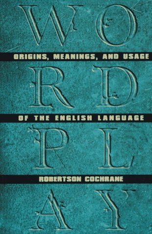 9780802077523: Wordplay: Origins, Meanings, and Usage of the English Language