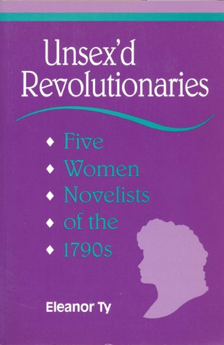 9780802077745: Unsex'd Revolutionaries: Five Women Novelists of the 1790's