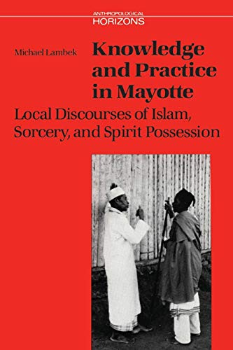 9780802077837: Knowledge and Practice in Mayotte: Local Discourses of Islam, Sorcery and Spirit Possession (Anthropological Horizons)