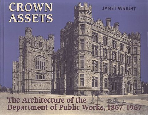 Crown Assets: Architecture of the Department of Public Works 1867-1967