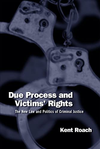 Due Process and Victims' Rights: The New Law and Politics of Criminal Justice: Roach, Kent