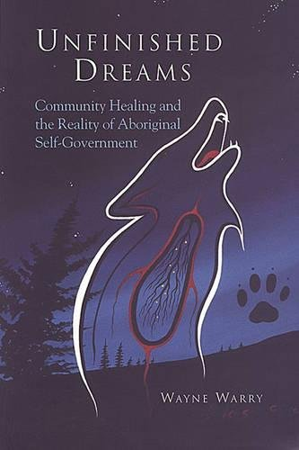 Unfinished Dreams: Community Healing and the Reality of Aboriginal Self_Government