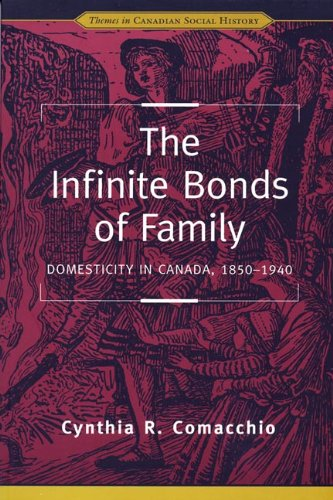 9780802079299: The Infinite Bonds of Family: Domesticity in Canada, 1850-1940 (Themes in Canadian History)