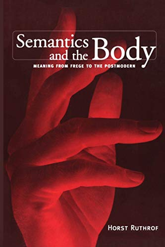 Semantics and the Body: Meaning from Frege to the Postmodern: Ruthrof, Horst