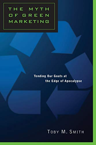 9780802080356: The Myth of Green Marketing: Tending Our Goats at the Edge of Apocalypse (Heritage)