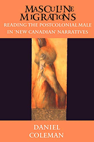 9780802081025: Masculine Migrations: Reading the Postcolonial Male in New Canadian Narratives (Theory / Culture)