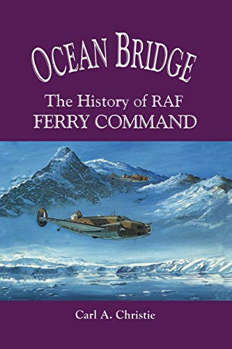 9780802081315: Ocean Bridge: The History of RAF Ferry Command (Heritage)