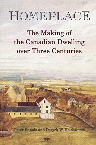 Homeplace: The Making of the Canadian Dwelling over Three Centuries