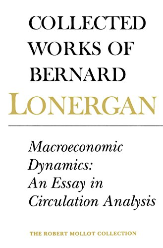 Macroeconomic Dynamics: An Essay in Circulation Analysis, Volume 15: Bernard Lonergan