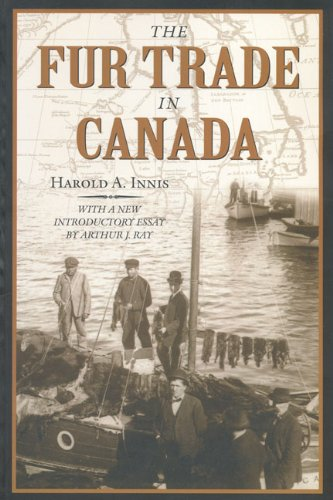 The Fur Trade in Canada: An Introduction to Canadian Economic History: Innis, Harold A.