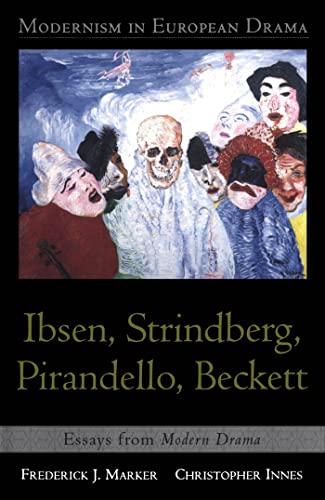 9780802082060: Modernism in European Drama: Ibsen, Strindberg, Pirandello, Beckett: Essays from Modern Drama: Ibsen, Strindberg, Pirandello and Beckett
