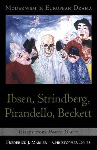 Modernism in European Drama: Ibsen, Strindberg, Pirandello, Beckett. Essays from Modern Drama: ...