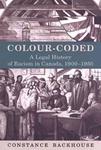 Colour-Coded A Legal History of Racism in Canada, 1900-1950
