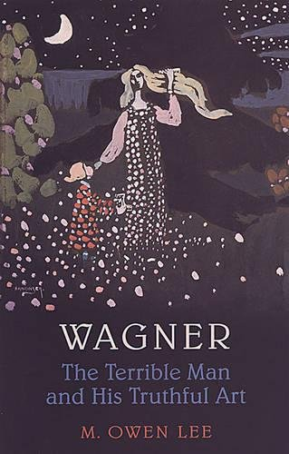 9780802082916: Wagner: The Terrible Man and His Truthful Art