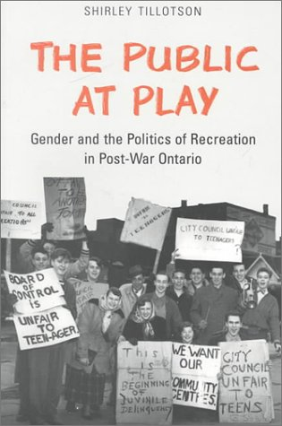 9780802082961: The Public at Play: Gender and the Politics of Recreation in Post-War Ontario (Studies in Gender and History, 13)