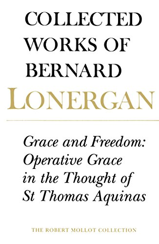 9780802083371: Grace and Freedom: Operative Grace in the Thought of St.Thomas Aquinas, Volume 1 (Collected Works of Bernard Lonergan)