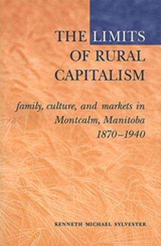 9780802083470: The Limits of Rural Capitalism: Family, Culture, and Markets in Montcalm, Manitoba, 1870-1940