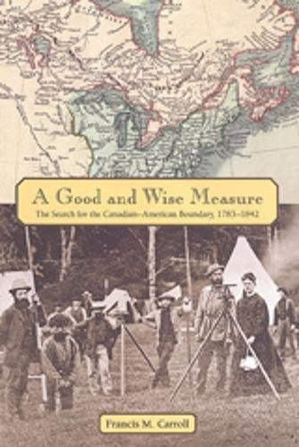 9780802083586: A Good and Wise Measure: The Search for the Canadian-American Boundary, 1783-1842