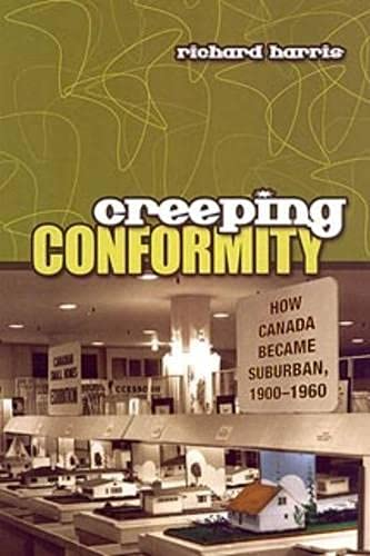 Creeping Conformity: How Canada Became Suburban, 1900-1960 (Themes in Canadian History)