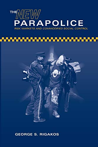 9780802084385: The New Parapolice: Risk Markets and Commodified Social Control