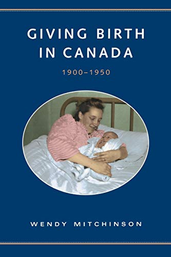 9780802084712: Giving Birth in Canada, 1900-1950 (Studies in Gender and History)