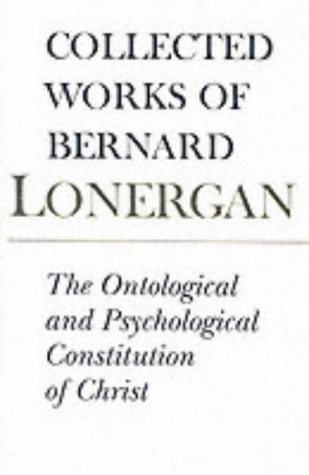 The Ontological and Psychological Constitution of Christ: Volume 7: Bernard Lonergan