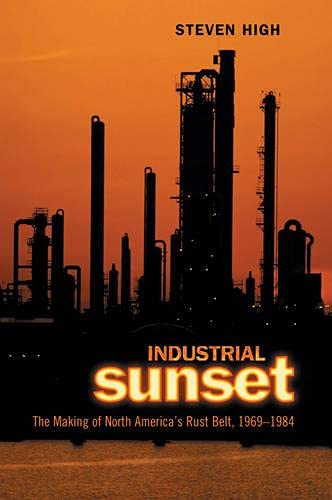 9780802085283: Industrial Sunset: The Making of North America's Rust Belt, 1969-1984 (Heritage)