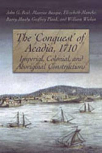 9780802085382: The 'Conquest' of Acadia, 1710: Imperial, Colonial, and Aboriginal Constructions