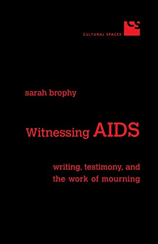 9780802085672: Witnessing AIDS: Writing, Testimony, and the Work of Mourning (Cultural Spaces)