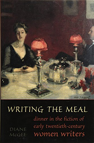 9780802085764: Writing the Meal: Dinner in the Fiction of Twentieth-Century Women Writers