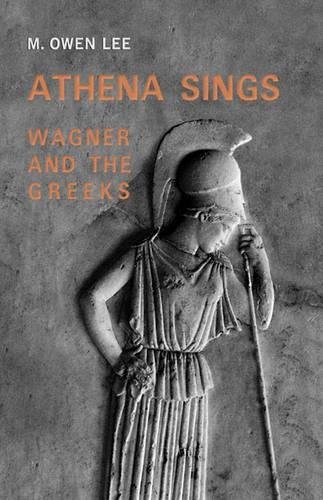 9780802085801: Athena Sings: Wagner and the Greeks