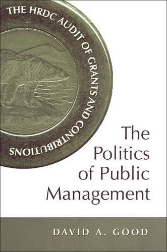9780802085870: The Politics of Public Management: The HRDC Audit of Grants and Contributions (IPAC Series in Public Management and Governance)