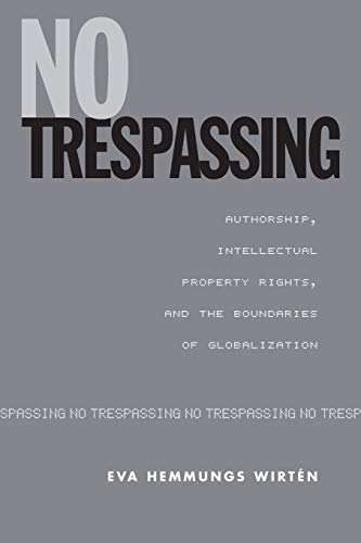 9780802086082: No Trespassing: Authorship, Intellectual Property Rights, and the Boundaries of Globalization (Studies in Book and Print Culture)