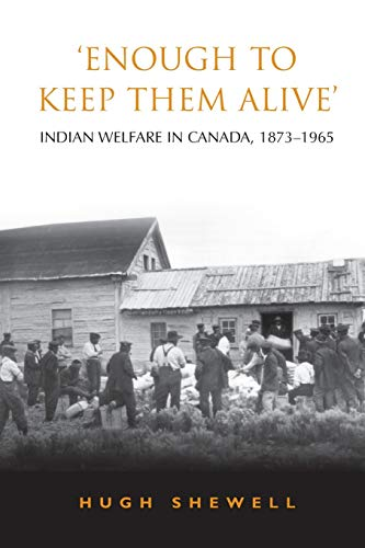 9780802086105: 'Enough to Keep Them Alive': Indian Social Welfare in Canada, 1873-1965 (Heritage)