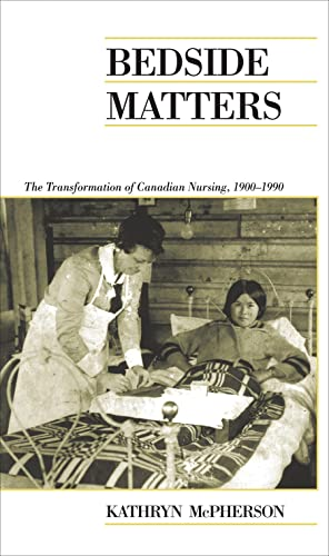 Bedside Matters: The Transformation of Canadian Nursing,: Kathryn McPherson
