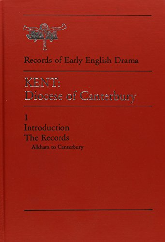 Kent: Diocese of Canterbury (Records of Early English Drama): Gibson, James M. [Editor]