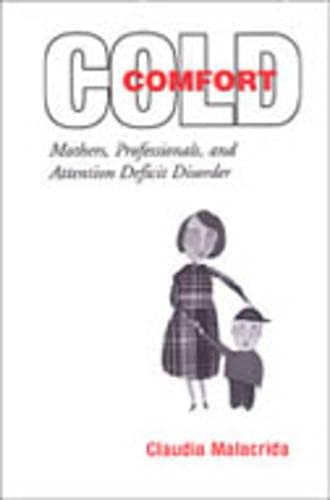 9780802087522: Cold Comfort: Mothers, Professionals, and Attention Deficit (Hyperactivity) Disorder