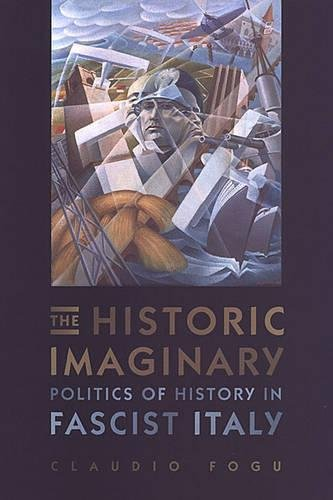 9780802087645: The Historic Imaginary: Politics of History in Fascist Italy (Toronto Italian Studies)