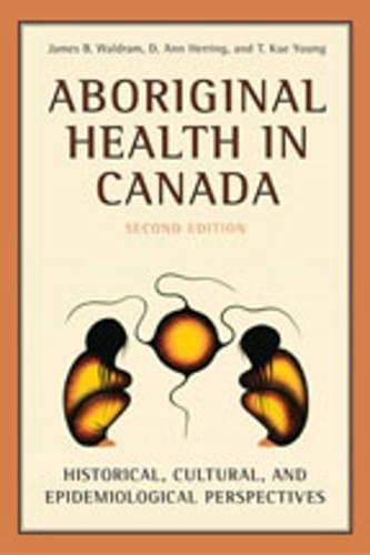 Aboriginal Health in Canada: Historical, Cultural, And Epidemiological Perspectives: Waldram, James...