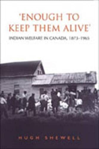 9780802088383: 'Enough to Keep Them Alive': Indian Social Welfare in Canada, 1873-1965 (Heritage)