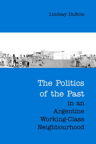 9780802088444: The Politics of the Past in an Argentine Working-Class Neighbourhood (Anthropological Horizons)