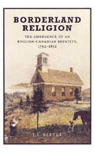 9780802089168: Borderland Religion: The Emergence of an English-Canadian Identity, 1792-1852