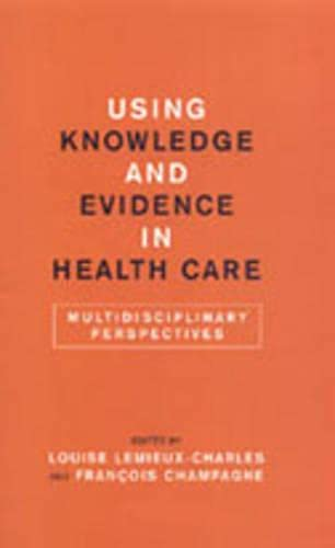 9780802089328: Using Knowledge and Evidence in Health Care: Multidisciplinary Perspectives