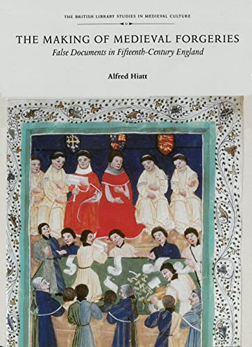 9780802089519: The Making of Medieval Forgeries: False Documents in Fifteenth-Century England (British Library Studies in Medieval Culture)