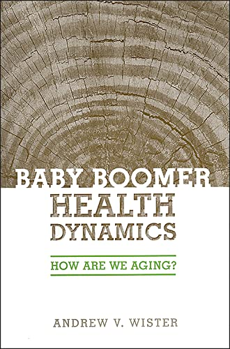 Baby Boomer Health Dynamics: How Are We Aging?: Andrew V. Wister
