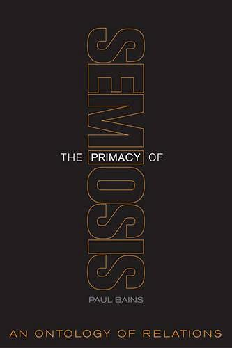 9780802090034: The Primacy of Semiosis: An Ontology of Relations (Toronto Studies in Semiotics and Communication)