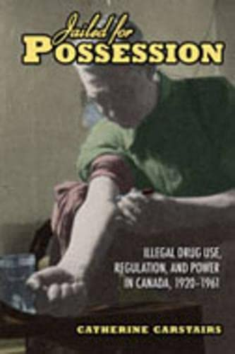 9780802090294: Jailed for Possession: Illegal Drug Use, Regulation, and Power in Canada, 1920-1961 (Studies in Gender and History)