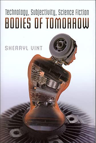 9780802090522: Bodies of Tomorrow: Technology, Subjectivity, Science Fiction