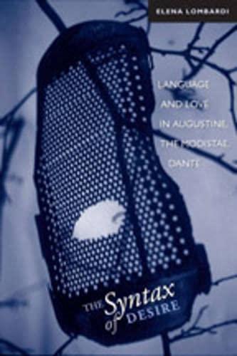 The Syntax of Desire: Language and Love in Augustine, the Modistae, Dante: Elena Lombardi